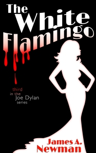 The White Flamingo by James A. Newman - Third in the Joe Dylan Noir Crime Series